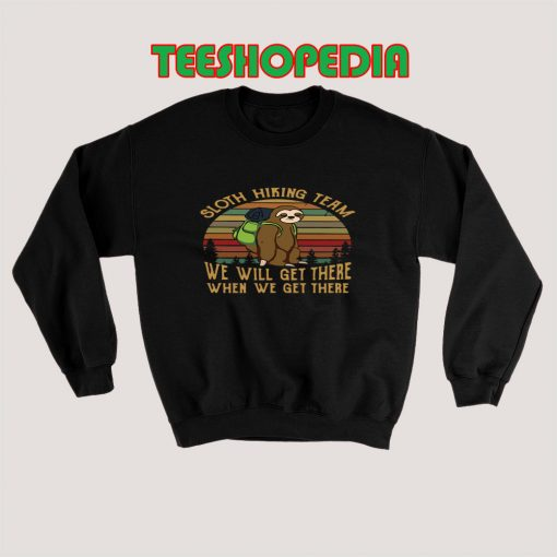 Sweatshirt Sloth Hiking Team We Will Get There When We Get There