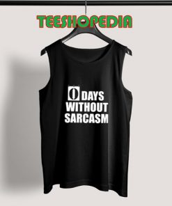 0 Days Without Sarcasm Tank Top Men And Women S – 3XL