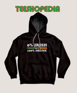 0 Irish but 100 drunk Hoodie Women and Men Size S – 3XL