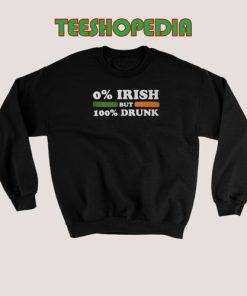 0 Irish but 100 drunk Sweatshirt Women and Men S – 3XL