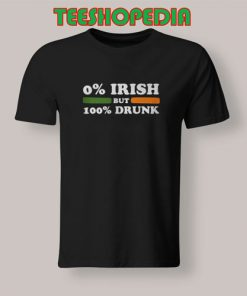 0 Irish but 100 drunk T-Shirt Women and Men Size S – 3XL