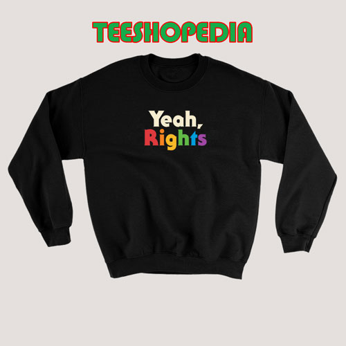 Yeah Rights Art Sweatshirt Women and mens Size S – 3XL