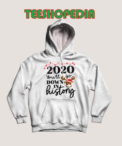 2020 You'll Go Down In History Hoodie Women and Men S – 3XL