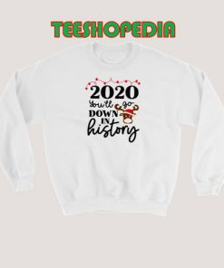 2020 You'll Go Down In History Sweatshirt Women and Men S – 3XL