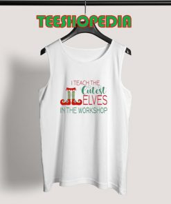 I Teach the Cutest Elves in the Workshop Tank Top 247x296 - Sustainable Funny Shirts