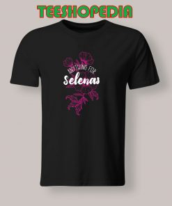 Anything For Selenas T Shirt 247x296 - Sustainable Funny Shirts