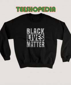 Black Lives Matter George Floyd Quote Sweatshirt 247x296 - Sustainable Funny Shirts